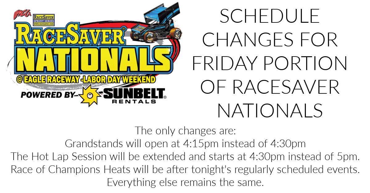FRIDAY PORTION OF RACESAVER NATIONALS AT EAGLE RACEWAY SCHEDULE CHANGES